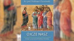 ,,Ojcze Nasz'' - arcyciekawa książka ks. prof. Chrostowskiego - miniaturka