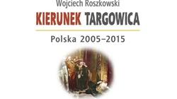 Kierunek Targowica. Fascynująca historia Polski 2005-2015 - miniaturka