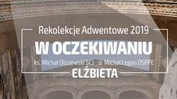 Elżbieta. Rekolekcje adwentowe ,,w Oczekiwaniu''  ks. Olszewskim i o. Leganem - miniaturka