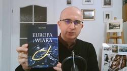 H. Belloc: Europa to wiara! Atak na Kościół to atak na Europę  - miniaturka