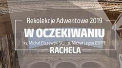 Rachela. Rekolekcje adwentowe z ks. Olszewskim i o.Leganem - miniaturka