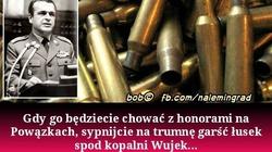 Internauci: Gdy będziecie go chować z honorami na Powązkach, sypnijcie na trumnę garść łusek spod kopalni Wujek - miniaturka