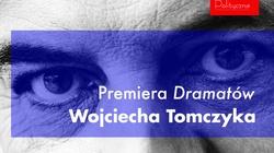 Zapraszamy na premierę ,,Dramatów'' Wojciecha Tomczyka - miniaturka
