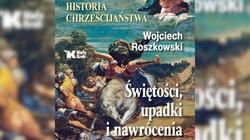 Ukazała się monumentalna historia chrześcijaństwa napisana przez prof. Wojciecha Roszkowskiego! - miniaturka