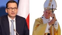Premier Morawiecki: Te słowa Ojca Świętego Jana Pawła II przyświecają nam każdego dnia - miniaturka