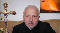 Ks. Arkadiusz Szczepanik: Pożar Notre-Dame to znak Kościoła podpalonego herezjami i wezwanie do przebudzenia! - miniaturka